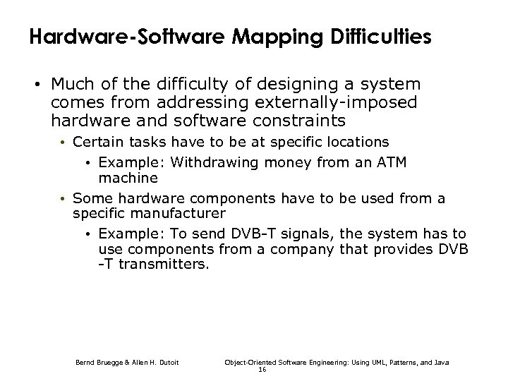 Hardware-Software Mapping Difficulties • Much of the difficulty of designing a system comes from