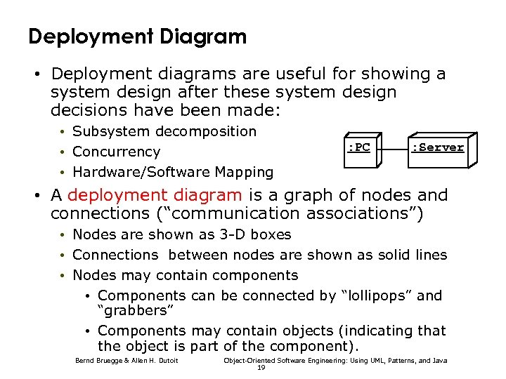 Deployment Diagram • Deployment diagrams are useful for showing a system design after these