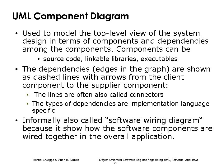 UML Component Diagram • Used to model the top-level view of the system design