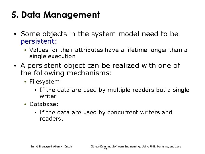 5. Data Management • Some objects in the system model need to be persistent: