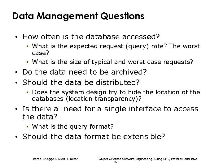 Data Management Questions • How often is the database accessed? • What is the