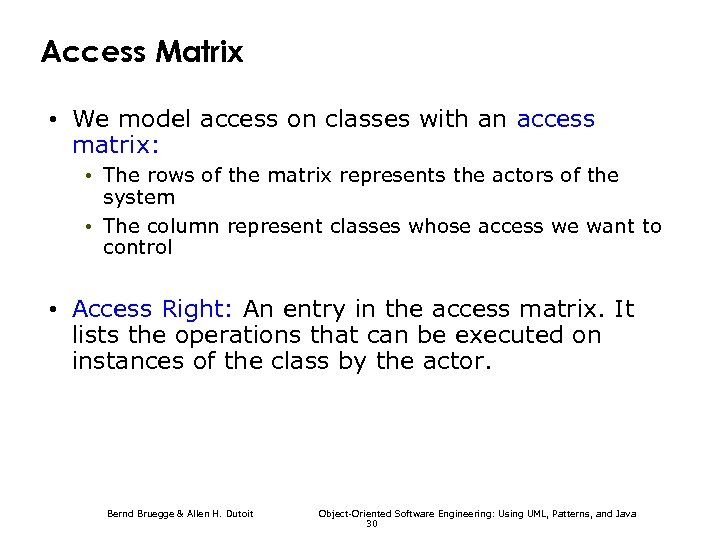 Access Matrix • We model access on classes with an access matrix: • The