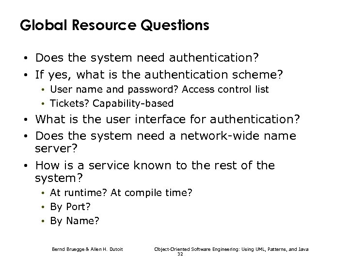 Global Resource Questions • Does the system need authentication? • If yes, what is