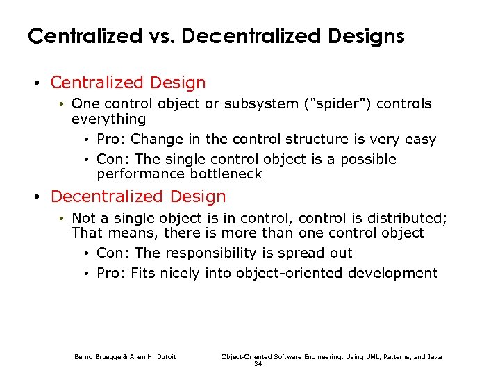 Centralized vs. Decentralized Designs • Centralized Design • One control object or subsystem (