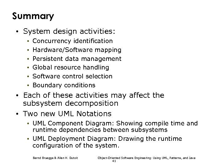 Summary • System design activities: • • • Concurrency identification Hardware/Software mapping Persistent data
