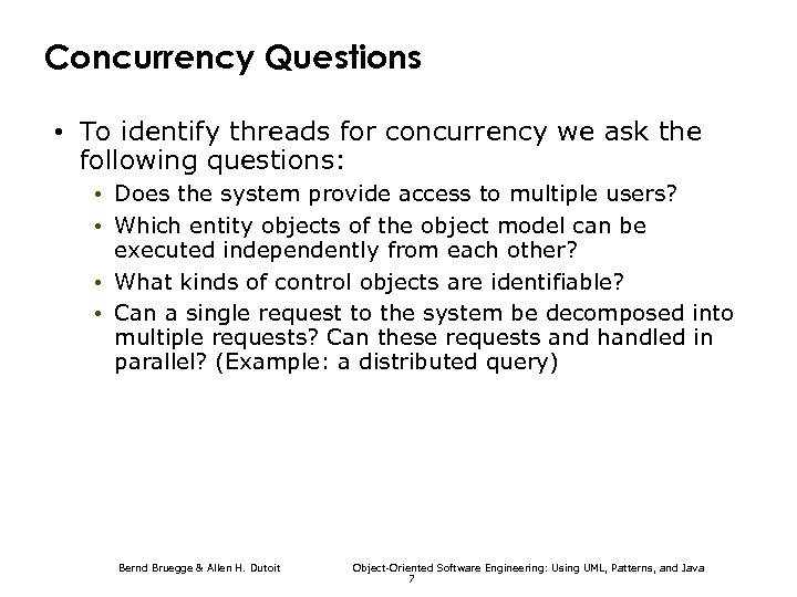 Concurrency Questions • To identify threads for concurrency we ask the following questions: •
