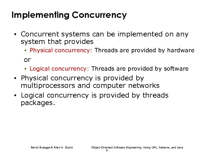 Implementing Concurrency • Concurrent systems can be implemented on any system that provides •