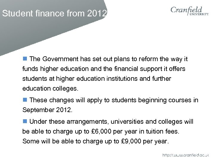 Student finance from 2012 The Government has set out plans to reform the way