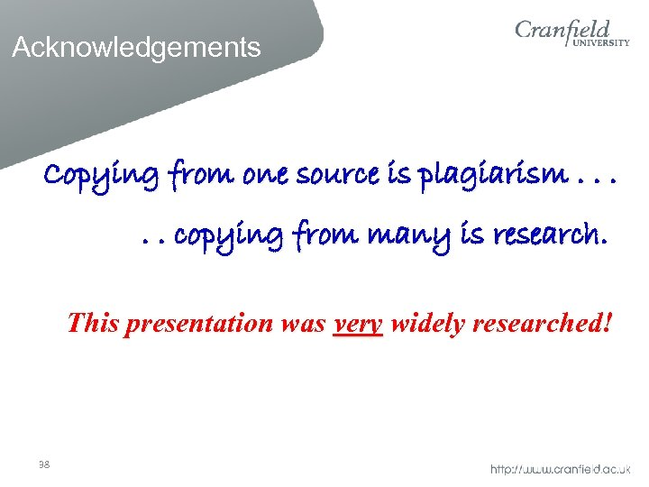 Acknowledgements Copying from one source is plagiarism. . . copying from many is research.