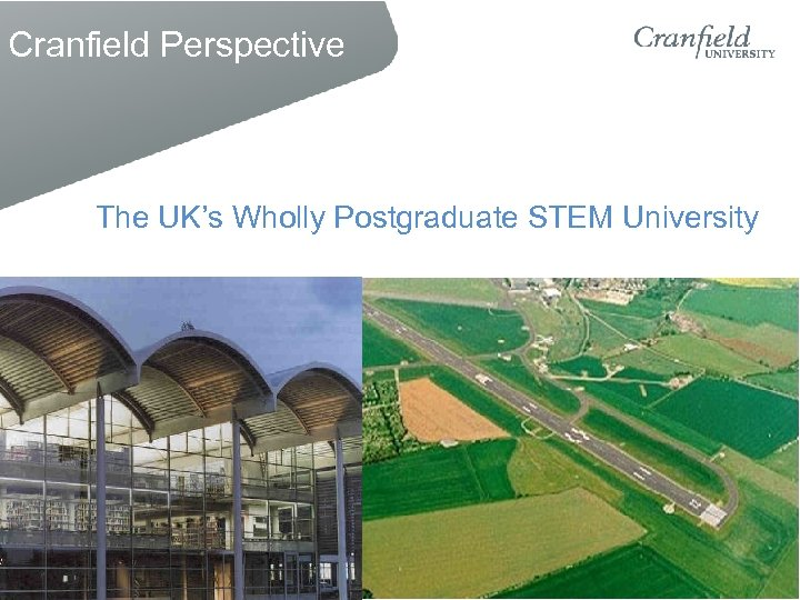 Cranfield Perspective The UK's Wholly Postgraduate STEM University