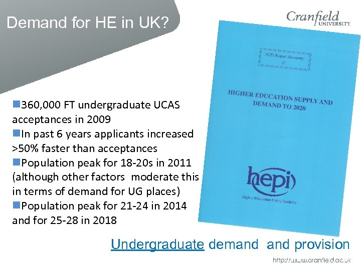 Demand for HE in UK? 360, 000 FT undergraduate UCAS acceptances in 2009 In