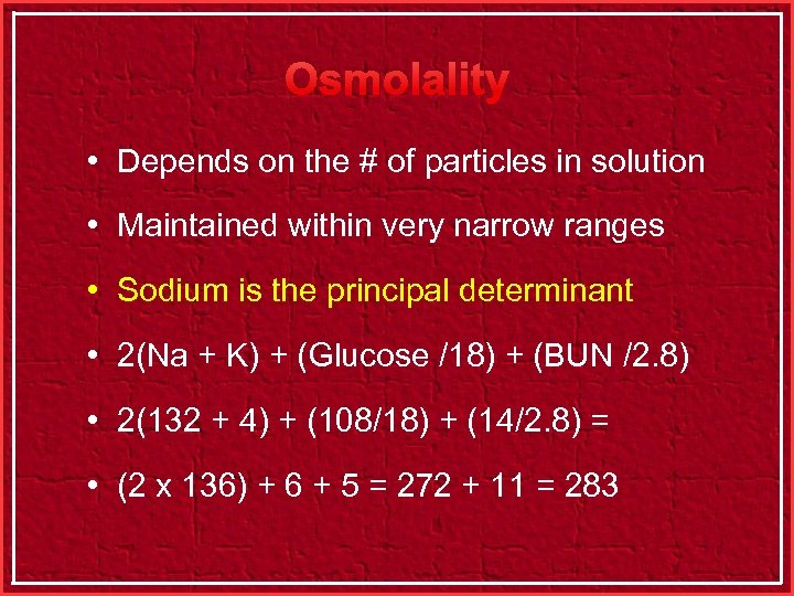 Osmolality • Depends on the # of particles in solution • Maintained within very