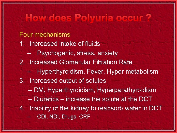 How does Polyuria occur ? Four mechanisms 1. Increased intake of fluids – Psychogenic,