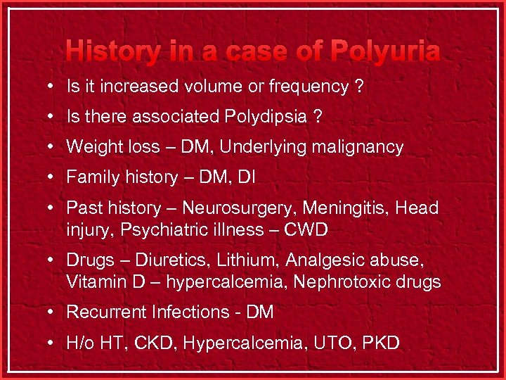 History in a case of Polyuria • Is it increased volume or frequency ?