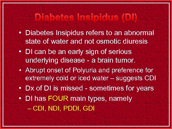 Diabetes Insipidus (DI) • Diabetes Insipidus refers to an abnormal state of water and