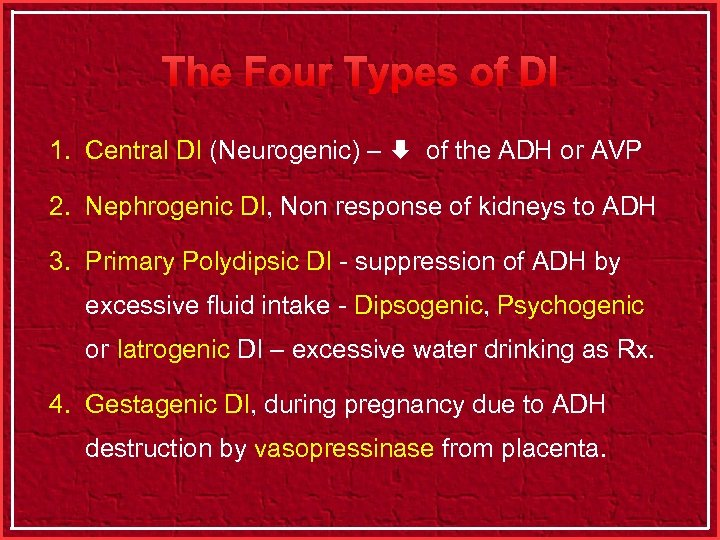 The Four Types of DI 1. Central DI (Neurogenic) – of the ADH or