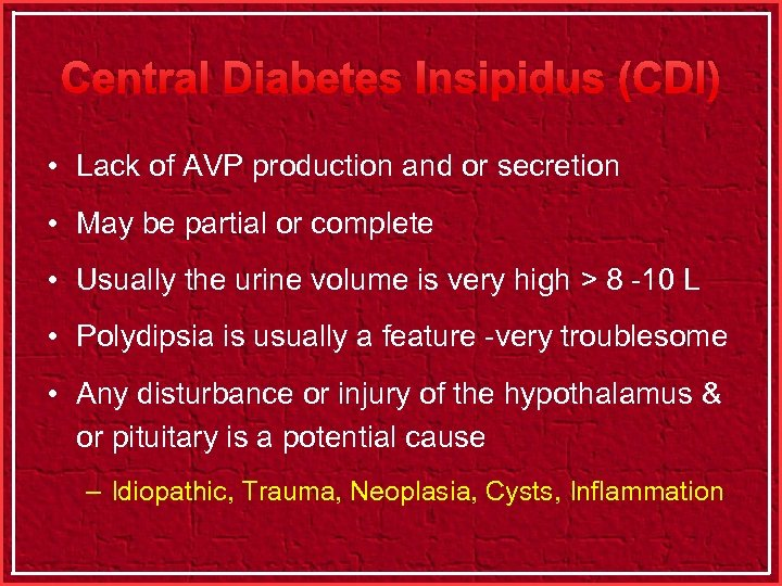 Central Diabetes Insipidus (CDI) • Lack of AVP production and or secretion • May