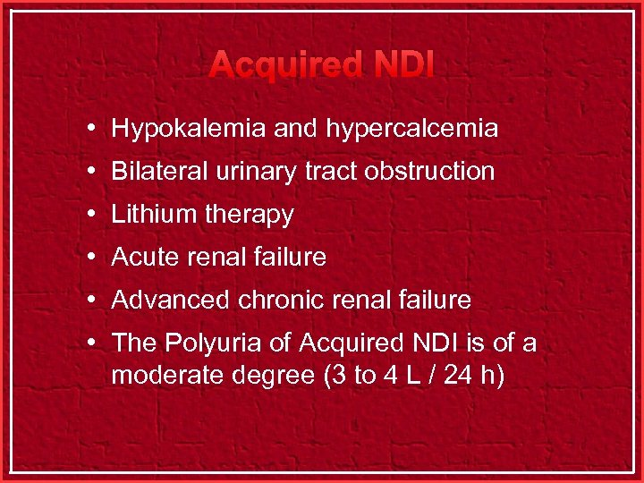 Acquired NDI • Hypokalemia and hypercalcemia • Bilateral urinary tract obstruction • Lithium therapy