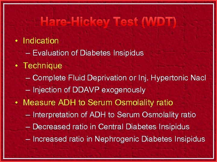Hare-Hickey Test (WDT) • Indication – Evaluation of Diabetes Insipidus • Technique – Complete