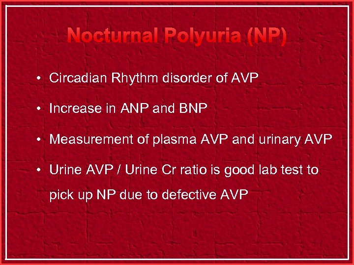 Nocturnal Polyuria (NP) • Circadian Rhythm disorder of AVP • Increase in ANP and