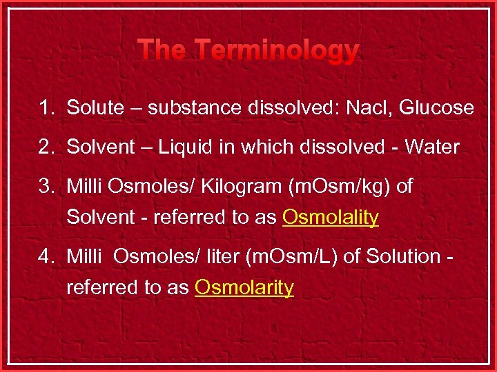 The Terminology 1. Solute – substance dissolved: Nacl, Glucose 2. Solvent – Liquid in