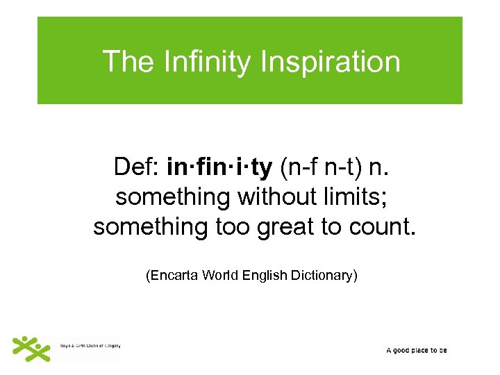 The Infinity Inspiration Def: in·fin·i·ty (n-f n-t) n. something without limits; something too great