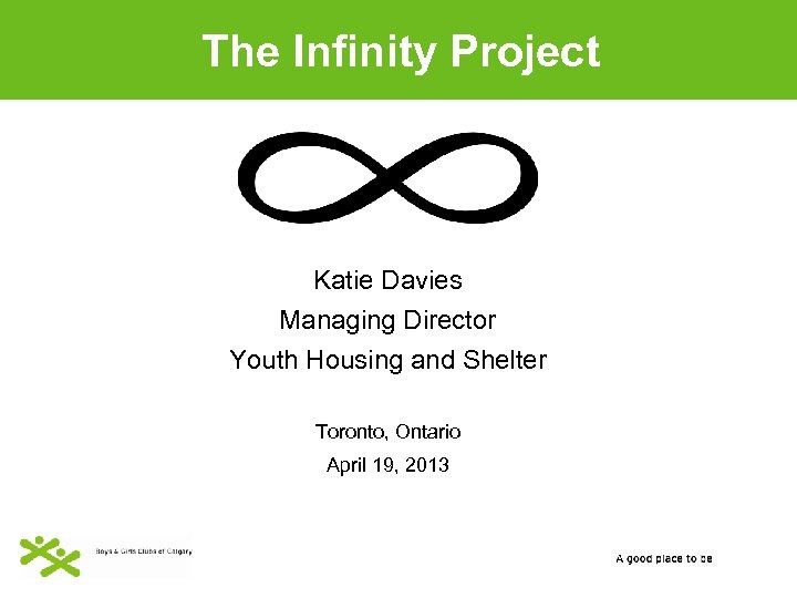 The Infinity Project Katie Davies Managing Director Youth Housing and Shelter Toronto, Ontario April
