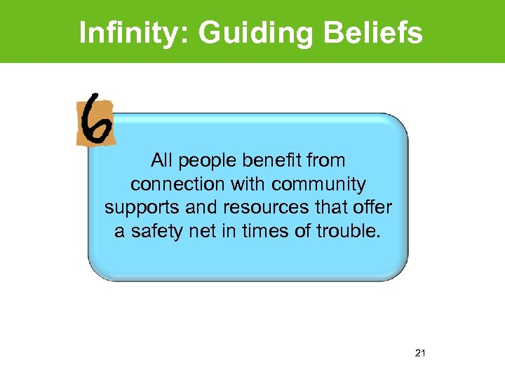 Infinity: Guiding Beliefs All people benefit from connection with community supports and resources that