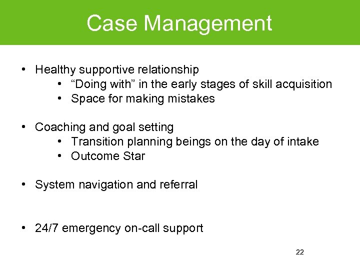 """Case Management • Healthy supportive relationship • """"Doing with"""" in the early stages of"""