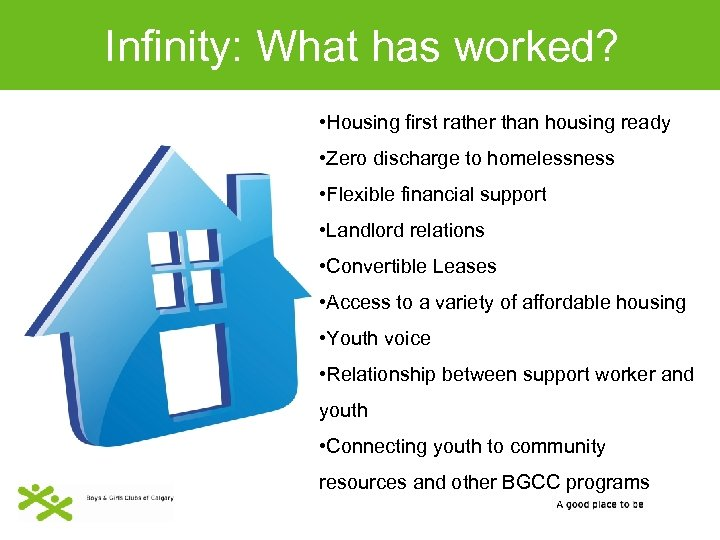 Infinity: What has worked? • Housing first rather than housing ready • Zero discharge