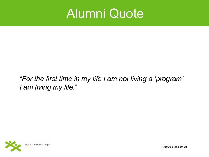"""Alumni Quote """"For the first time in my life I am not living a"""