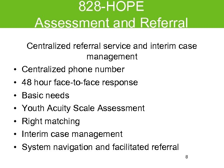 828 -HOPE Assessment and Referral • • Centralized referral service and interim case management