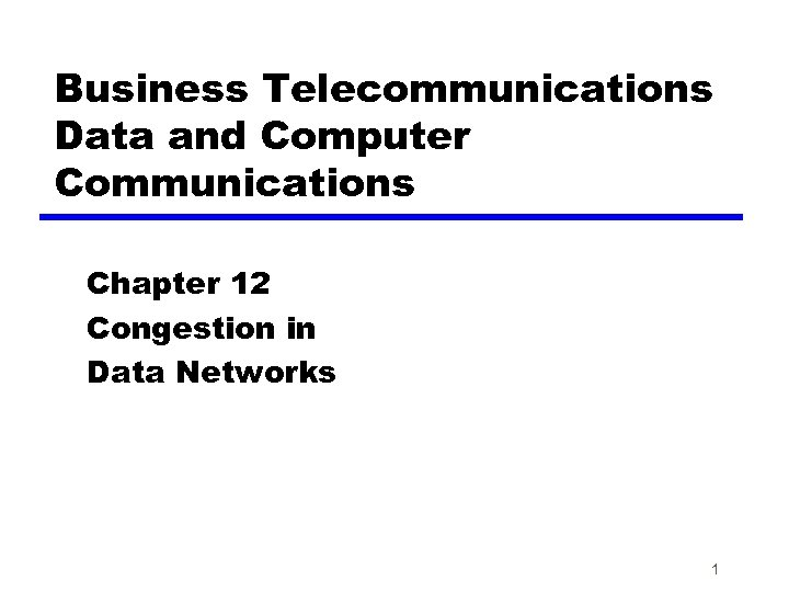 Business Telecommunications Data and Computer Communications Chapter 12 Congestion in Data Networks 1
