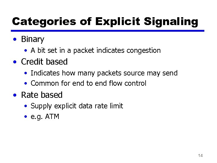 Categories of Explicit Signaling • Binary • A bit set in a packet indicates
