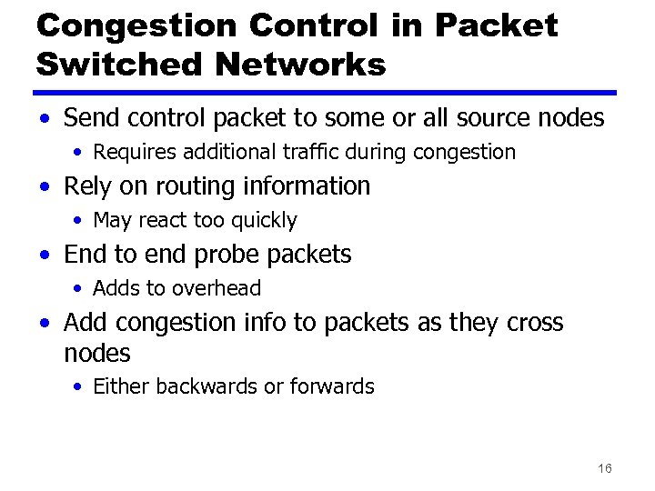 Congestion Control in Packet Switched Networks • Send control packet to some or all