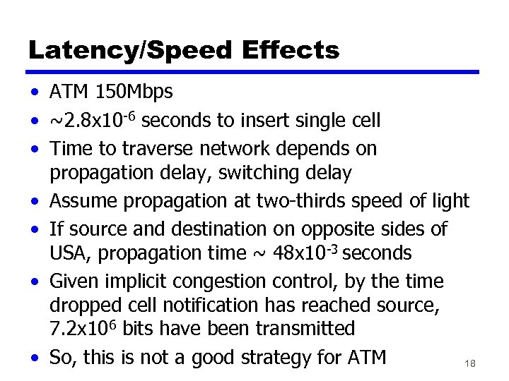 Latency/Speed Effects • ATM 150 Mbps • ~2. 8 x 10 -6 seconds to
