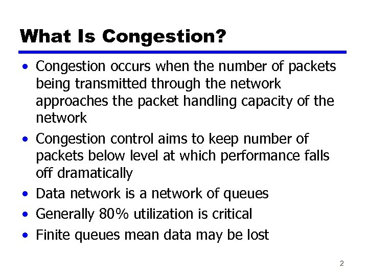 What Is Congestion? • Congestion occurs when the number of packets being transmitted through