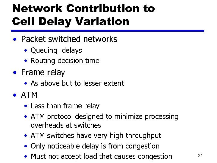 Network Contribution to Cell Delay Variation • Packet switched networks • Queuing delays •
