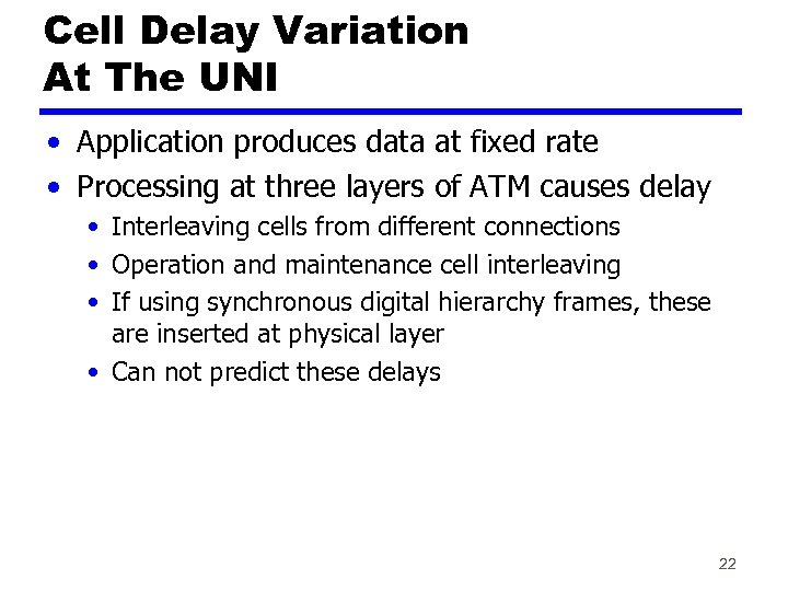 Cell Delay Variation At The UNI • Application produces data at fixed rate •