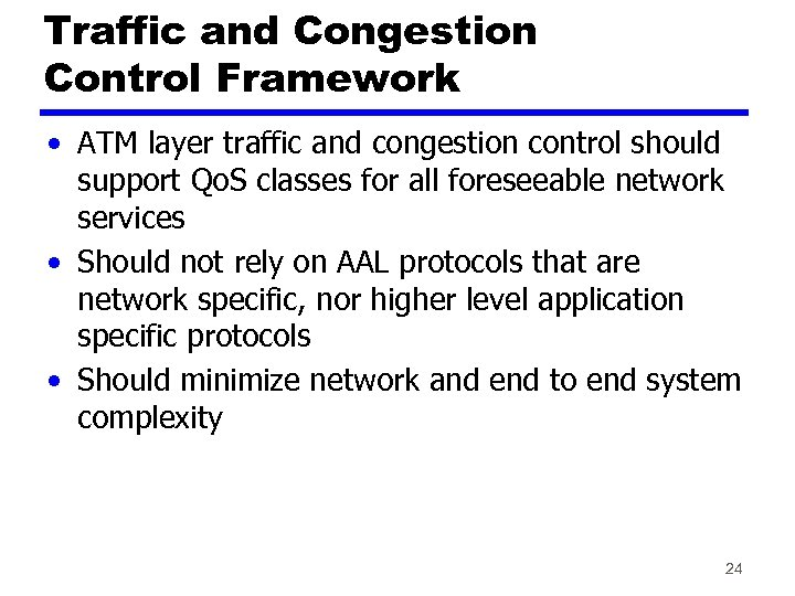 Traffic and Congestion Control Framework • ATM layer traffic and congestion control should support