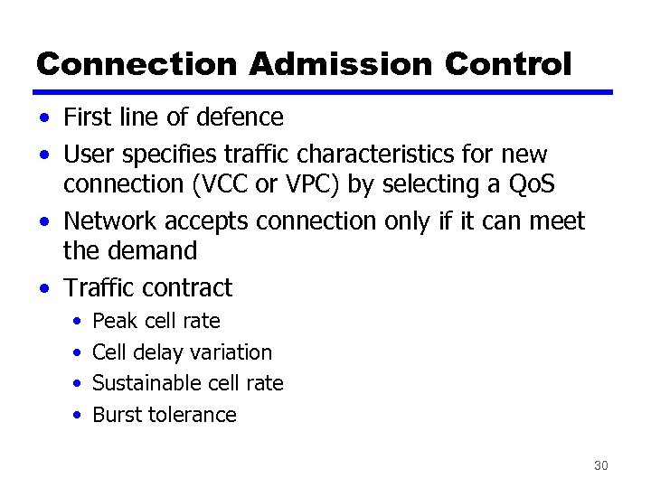 Connection Admission Control • First line of defence • User specifies traffic characteristics for
