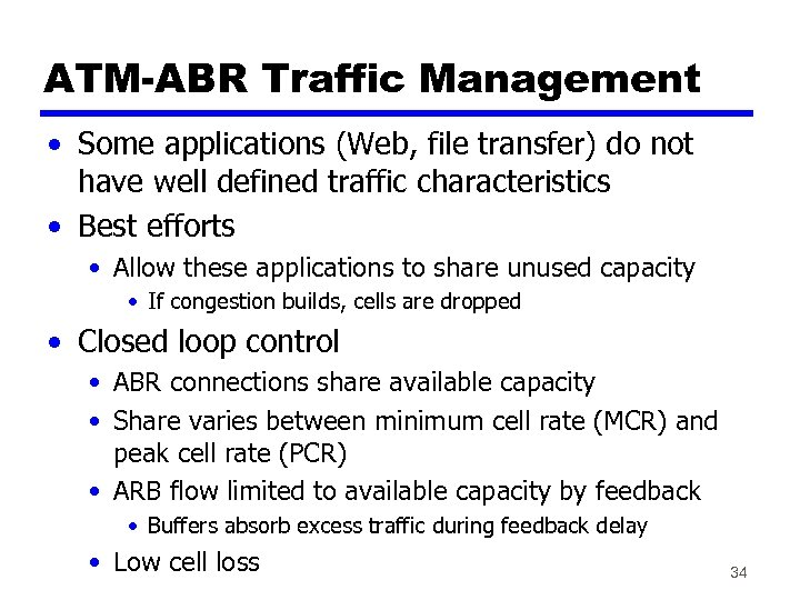 ATM-ABR Traffic Management • Some applications (Web, file transfer) do not have well defined