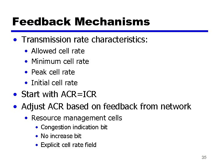 Feedback Mechanisms • Transmission rate characteristics: • • Allowed cell rate Minimum cell rate