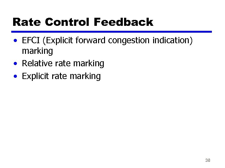 Rate Control Feedback • EFCI (Explicit forward congestion indication) marking • Relative rate marking