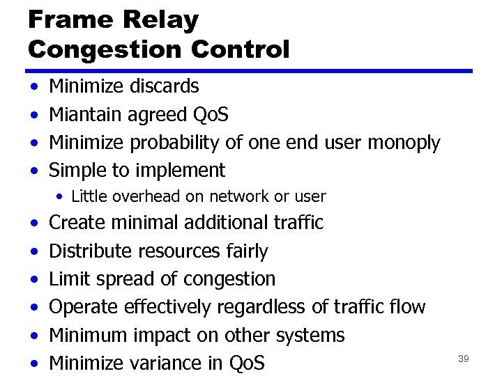 Frame Relay Congestion Control • • Minimize discards Miantain agreed Qo. S Minimize probability