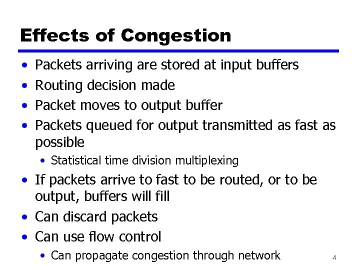 Effects of Congestion • • Packets arriving are stored at input buffers Routing decision