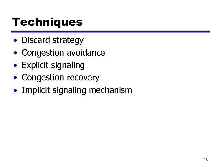 Techniques • • • Discard strategy Congestion avoidance Explicit signaling Congestion recovery Implicit signaling