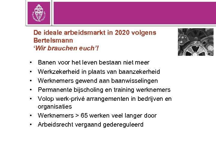 De ideale arbeidsmarkt in 2020 volgens Bertelsmann 'Wir brauchen euch'! • • • Banen