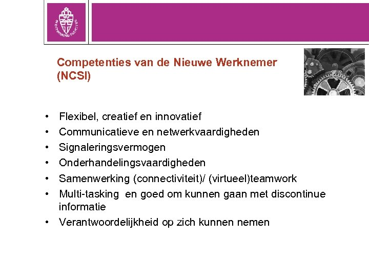 Competenties van de Nieuwe Werknemer (NCSI) • • • Flexibel, creatief en innovatief Communicatieve
