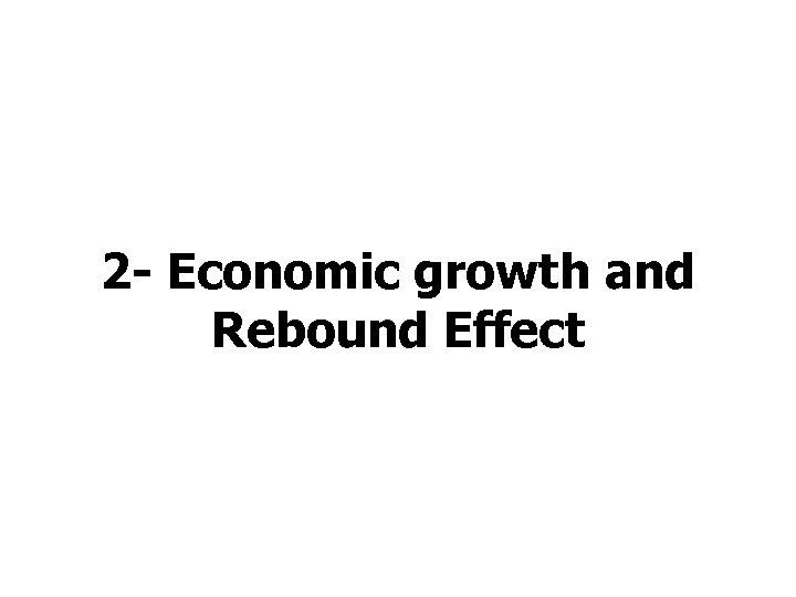 2 - Economic growth and Rebound Effect